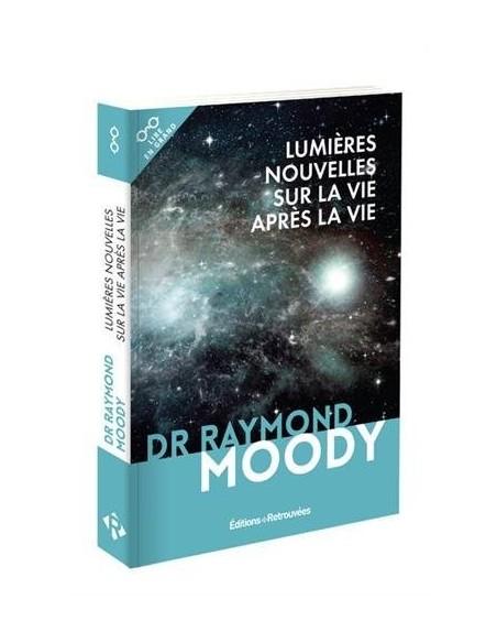 Lumières nouvelles sur la vie après la vie - Raymond Moody