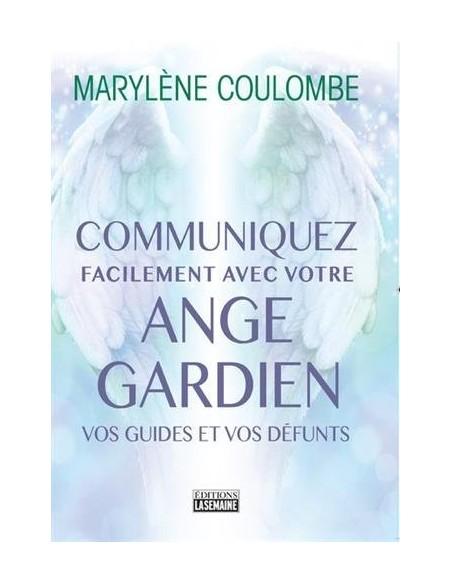 Communiquez facilement avec votre ange gardien, vos guides et vos défunts - Marylène Coulombe