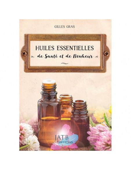 Huiles essentielles de santé et de bonheur - Gilles Gras