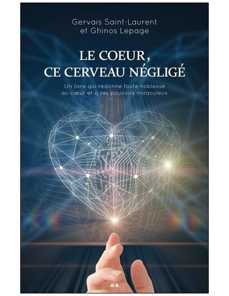 Le coeur, ce cerveau négligé - Un livre qui redonne toute noblesse au coeur et à ses pouvoirs miraculeux