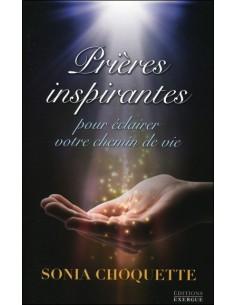Prières inspirantes pour éclairer votre chemin de vie - Sonia Choquette