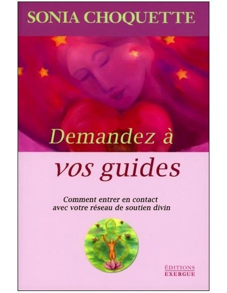 Demandez à vos guides - Comment entrer en contact avec votre réseau de soutien divin - Sonia Choquette