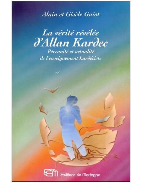 La vérité révélée d'Allan Kardec - Pérennité et actualité de l'enseignement kardéciste - Alain & Gisèle Guiot