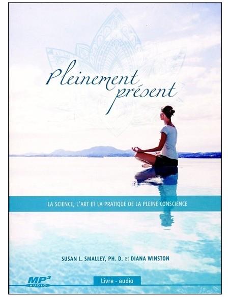 Pleinement présent - La science, l'art et la pratique de la pleine conscience - Susan L. Smalley & Diana Winston