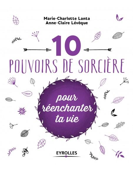 10 pouvoirs de sorcière pour réenchanter ta vie - Anne-Claire Lévêque & Marie-Charlotte Lanta