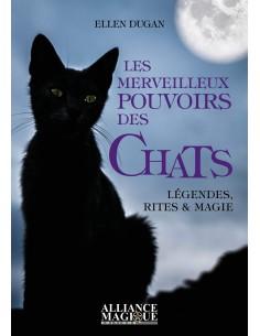 Les merveilleux pouvoirs des chats: Légendes, rites et magie - Ellen Dugan