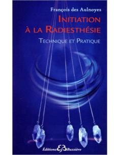 Initiation à la radiesthésie - Technique et Pratique - François des Aulnoyes