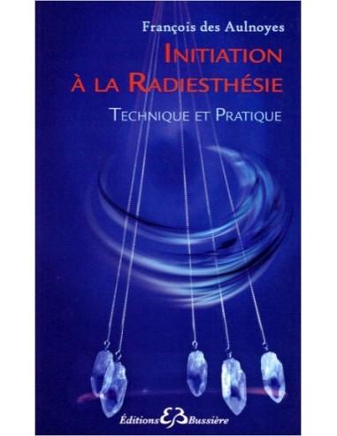 Initiation à la radiesthésie - Technique et Pratique -François des Aulnoyes