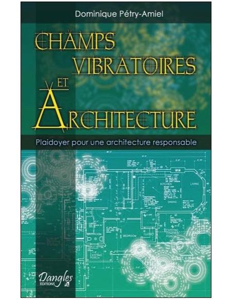 Champs vibratoires et architecture - Plaidoyer pour une architecture responsable - Dominique Pétry-Amiel