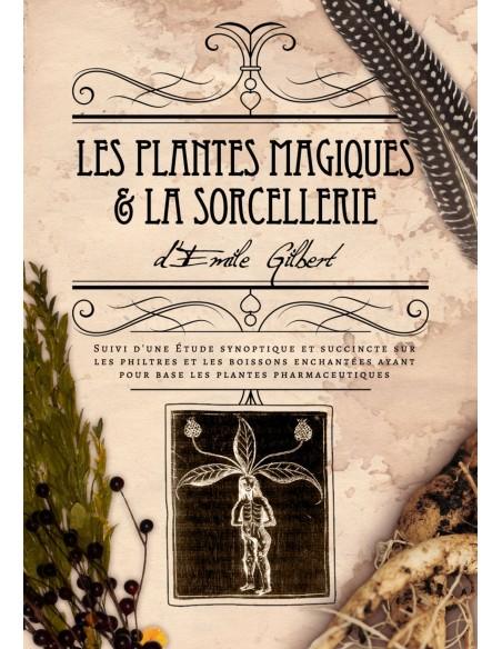 Les plantes magiques et la sorcellerie - Emile Gilbert