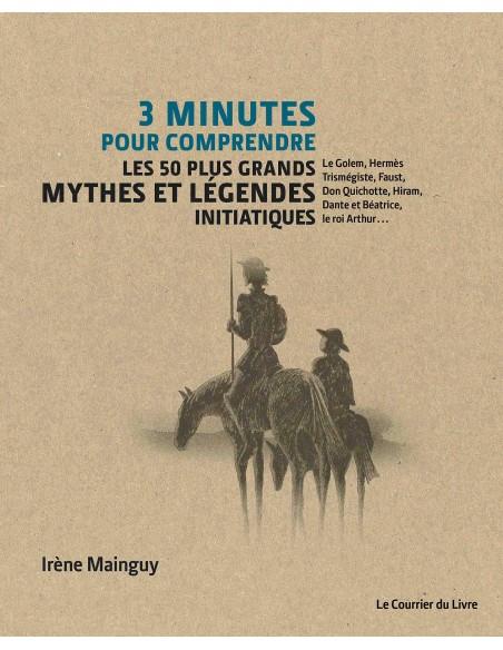 3 minutes pour comprendre 50 mythes et légendes initiatiques - Irène Mainguy