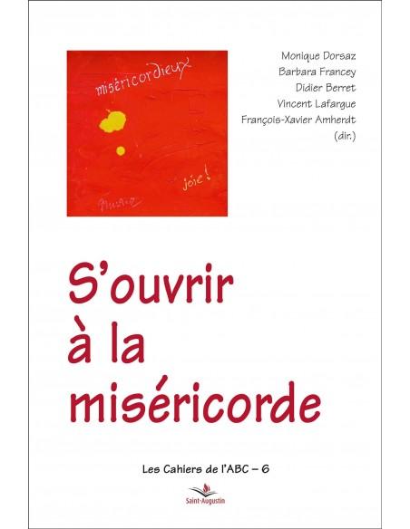 S'ouvrir à la miséricorde - Monique Dorsaz, Barbara Francey, Didier Berret...
