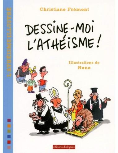 Dessine-moi l'athéisme - Christiane Frémont & Nono (Illustrations)