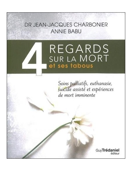 4 regards sur la mort et ses tabous : Soins palliatifs, euthanasie, suicides assistés - Charbonier & Babu