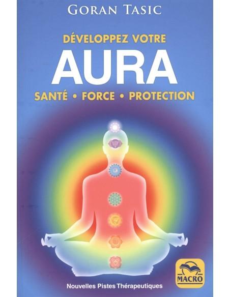 Développez votre Aura.: Santé - Force - Protection - Goran Tasic