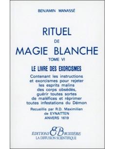 Rituel de magie blanche - T. 6 : Le livre des exorcismes - Benjamin Manassé