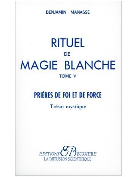 Rituel de magie blanche - T. 5 : Prières de foi et de force - Benjamin Manassé