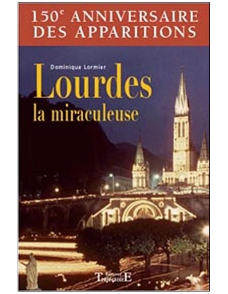 Lourdes la miraculeuse - Dominique Lormier