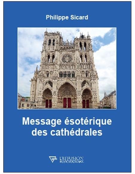 Message ésotérique des cathédrales - Philippe Sicard