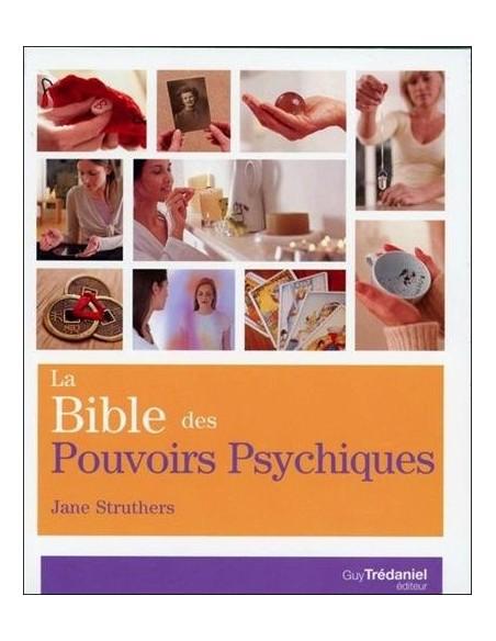 La bible des pouvoirs psychiques : Tout ce qu'il faut pour développer ses pouvoirs psychiques... - Jane Struthers