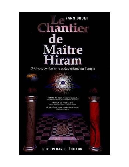 Le chantier de maître Hiram. Origines, symbolisme et ésotérisme du Temple - Yann Druet
