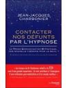 Contacter nos défunts par l'hypnose : La Trans Communication Hypnotique : une thérapie pour le deuil - Jean-Jacques Charbonier