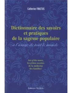 Dictionnaire des savoirs et des pratiques de la sagesse populaire à l'usage de tout le monde - Catherine Fructus