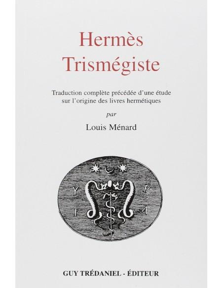 Hermès Trismégiste : Traduction complète précédée d'une étude sur l'origine des livres hermétiques - Louis Ménard
