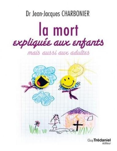La mort expliquée aux enfants mais aussi aux adultes - Jean-Jacques Charbonier
