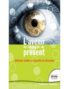 L'avenir se conjugue au présent - Méthode inédite et complète de divination - Jean-Pierre Giroux