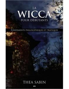 La Wicca pour débutants - Fondements philosophiques et pratiques - Thea Sabin