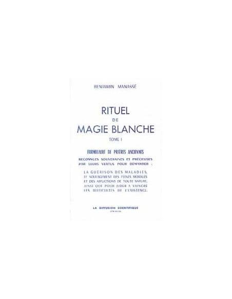 Rituel de magie blanche - T. 1 - Benjamin Manassé