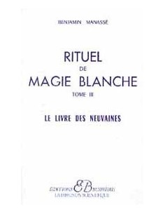 Rituel de magie blanche - T. 3 : Le Livre des Neuvaines - Benjamin Manassé