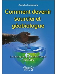 Comment devenir sourcier et géobiologue - Adolphe Landspurg