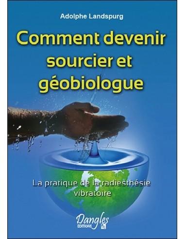Comment devenir sourcier et géobiologue - Adolphe Landspurg