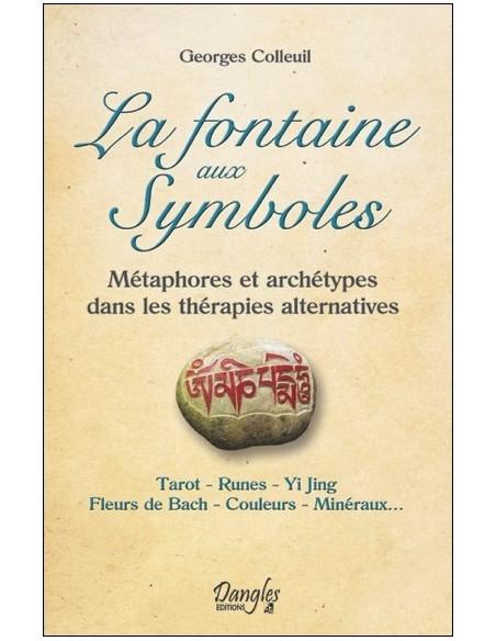 La fontaine aux Symboles - Métaphores et archétypes dans les thérapies alternatives - Georges Colleuil