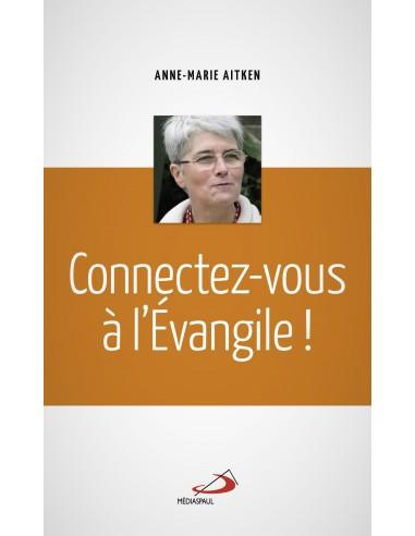 Connectez-vous à l'Evangile - Anne-Marie Aitken