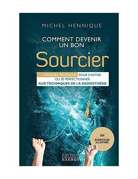 Comment devenir un bon sourcier - Michel Hennique