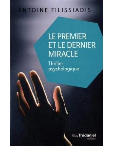 Le premier et le dernier miracle - Antoine Filissiadis