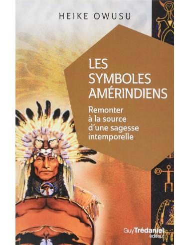 Les symboles amérindiens : Remonter à la source d'une sagesse intemporelle - Heiku Owusu