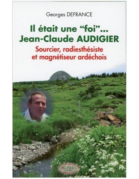 """Il était une """"foi""""... Jean-Claude Audigier - Sourcier, radiesthésiste et magnétiseur..."""