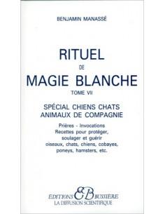 Rituel de magie blanche - T. 7 : Spécial chiens chats animaux de compagnie - Benjamin Manassé