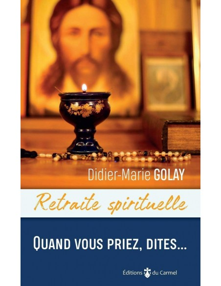 Quand vous priez, dites... - Didier-marie Golay