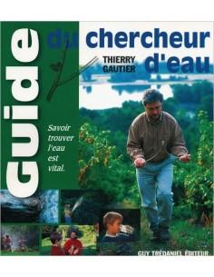 Guide du chercheur d'eau - Savoir trouver l'eau est vital - Thierry Gautier