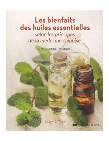 Les bienfaits des huiles essentielles selon les principes de la médecine chinoise : Applications pratiques - Marc J. Gian