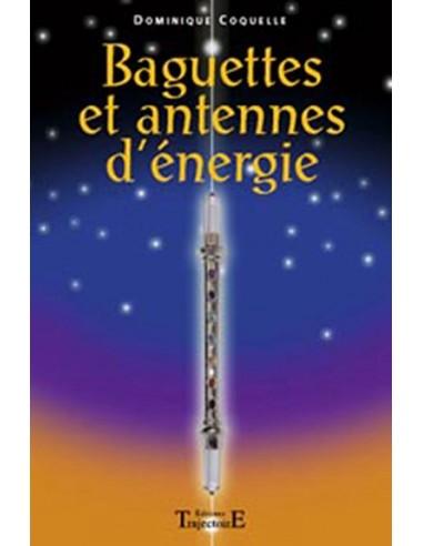 Baguettes et antennes d'énergie - Dominique Coquelle