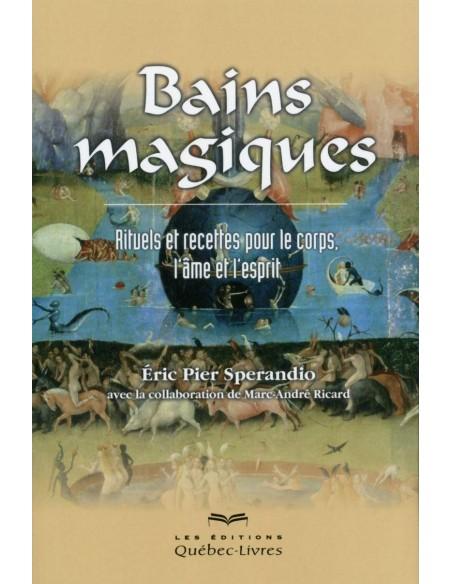 Bains magiques - Rituels et recettes pour le corps, l'âme et l'esprit - Eric Pier Sperandio & Marc-André Ricard