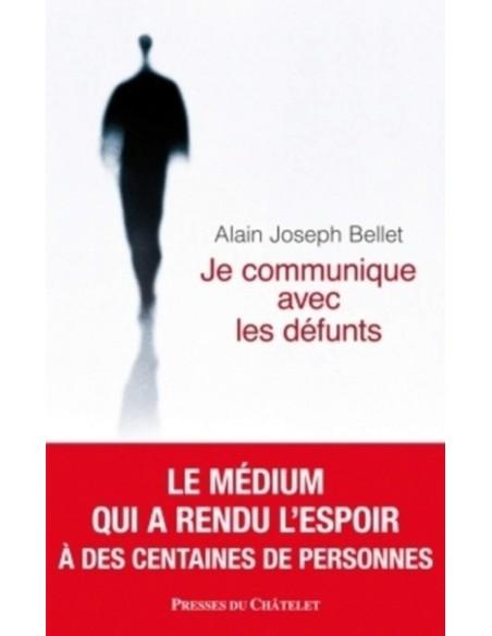Je communique avec les défunts - Alain Joseph Bellet