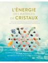 L'énergie des matrices de cristaux : Comment assembler les pierres pour amplifier leur pouvoir de guérison - Philip Permutt