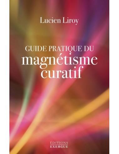 Guide pratique du magnétisme curatif - Lucien Liroy